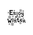 enjoy winter christmas calligraphy phrase vector image