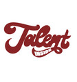 talent inside hand drawn lettering isolated vector image