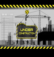 building under construction site with sign board vector image vector image