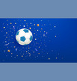 soccer ball on blue background with confetti vector image