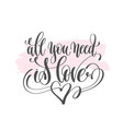 all you need is love - hand lettering poster vector image
