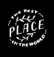 hand lettering quote best place in world vector image vector image