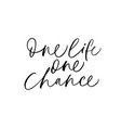 one life one chance hand drawn lettering vector image vector image