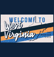 welcome to west virginia vintage rusty metal sign vector image
