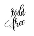 wild free black and white hand lettering vector image