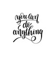 you can do anything black and white hand lettering vector image vector image