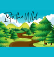 forest scene with phrase into the wild vector image vector image