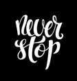 never stop hand written lettering inspirational vector image vector image