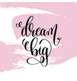 dream big hand written lettering positive quote vector image vector image