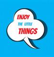 comic speech bubble with phrase enjoy little vector image vector image