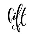 gift hand drawn brush pen lettering on isolated vector image vector image