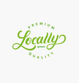 locally grown hand written lettering logo vector image vector image