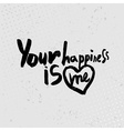 Your happiness is me - hand drawn quotes black on vector image vector image