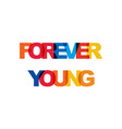 forever young phrase overlap color no vector image vector image