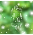 Green living - product label on blurred background vector image vector image