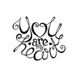 you are my heart hand drawn lettering vector image