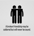 a broken friendship may be soldered but will vector image vector image
