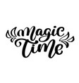magic time lettering handmade calligraphy hand vector image