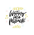 waiting for a miracle brush stroke calligraphy vector image vector image