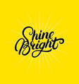 shine bright hand written lettering vector image vector image