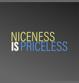 niceness is priceless inspirational and vector image