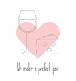 we make a perfect pair cheese and wine in vector image vector image
