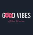 good vibes - slogan for t-shirt vector image