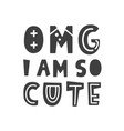 omg i am so cute scandinavian childish poster vector image vector image