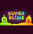 super slime banner background with funny vector image vector image