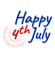 happy 4 th july and independence day greeting vector image vector image