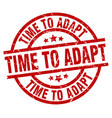 time to adapt round red grunge stamp vector image vector image
