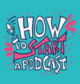 how to start a podcast quote vector image vector image
