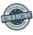 return on investment grunge rubber stamp vector image vector image