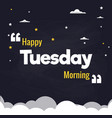 happy tuesday morning flat background design vector image vector image
