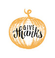 pumpkin with give thanks vector image vector image