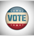 Vote election campaign badge button retro or
