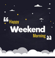 happy weekend morning flat background design vector image vector image