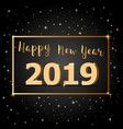 golden happy new year 2019 with dark background vector image vector image