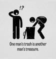 one man trash is another man treasure a vector image vector image