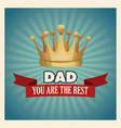 you are the best dad greeting card with gold crown vector image