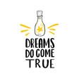 dreams do come true lettering phrase vector image vector image