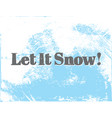 let it snow greeting stylish vector image vector image