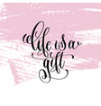 life is a gift hand written lettering positive vector image vector image