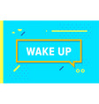 wake up in design banner template for web vector image vector image