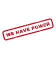 We Have Power Rubber Stamp vector image vector image