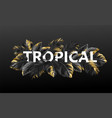 tropical lettering on a black background from vector image