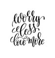 worry less love more black and white ink lettering vector image
