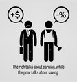 the rich talks about earning while the poor talks vector image vector image