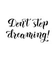 dont stop dreaming calligrapyy vector image