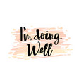 i am doing well typography lettering phrase vector image vector image